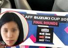 Bắt 'nữ quái' bán vé giả trận chung kết AFF Cup