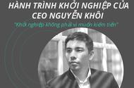 """CEO Nguyễn Khôi: """"Khởi nghiệp không phải vì muốn kiếm tiền"""""""