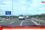 Chính thức đưa cao tốc Đà Nẵng – Quảng Ngãi vào khai thác
