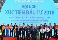 """Hội nghị Xúc tiến đầu tư tỉnh Tiền Giang năm 2018: """"Một Tiền Giang mới đang sẵn sàng bứt phá vươn lên"""""""