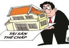 Cần có luật về xử lý tài sản bảo đảm