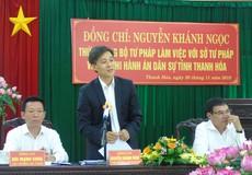 Thứ trưởng Nguyễn Khánh Ngọc làm việc với Sở Tư pháp, Cục THADS Thanh Hóa