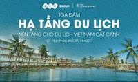 """Tọa đàm """"Hạ tầng du lịch – nền tảng cho du lịch Việt Nam cất cánh"""" tại FLC Vĩnh Phúc Resort  """